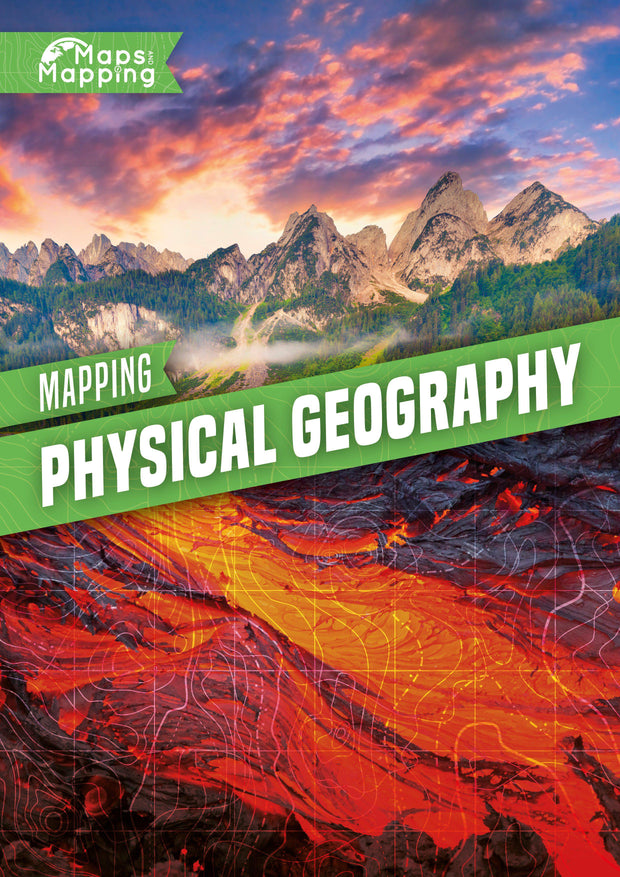 Maps and Mapping: Mapping Physical Geography | Children's Books | Non-Fiction Books | BookLife Publishing Ltd