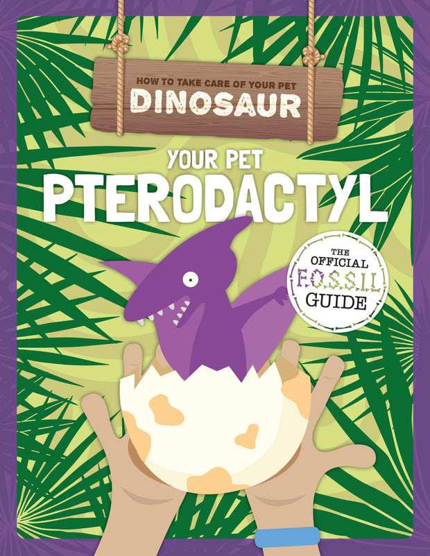 How to Take Care of Your Pet Dinosaur: Your Pet Pterodactyl | Children's Books | Non-Fiction Books | BookLife Publishing Ltd