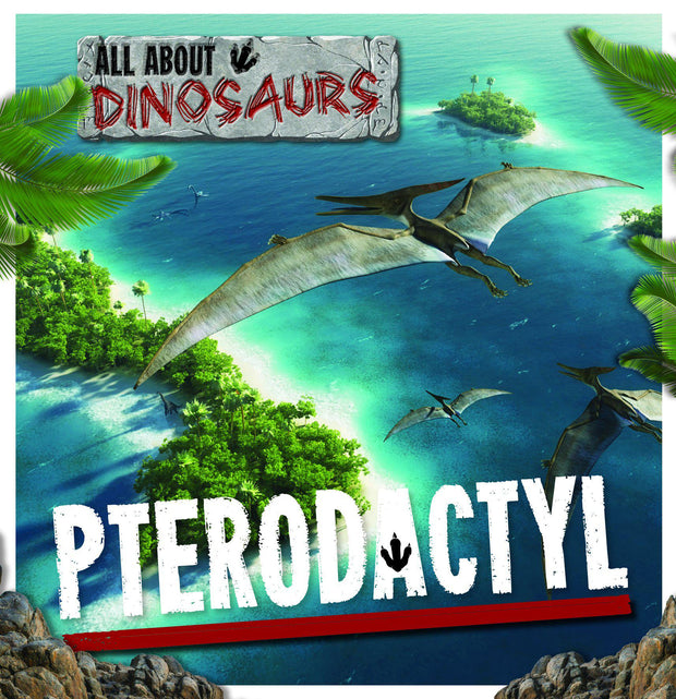 All About Dinosaurs: Pterodactyl | Children's Books | Non-Fiction Books | BookLife Publishing Ltd