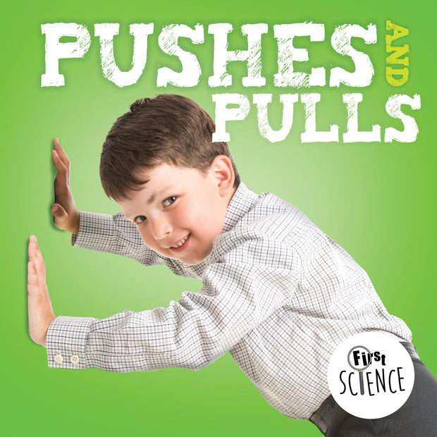First Science: Pushes and Pulls | Children's Books | Non-Fiction Books | BookLife Publishing Ltd