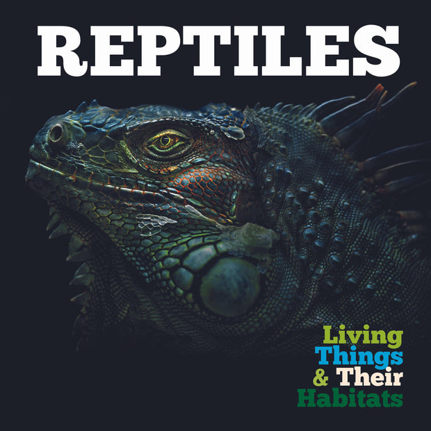 Living Things and Their Habitats: Reptiles | Children's Books | Non-Fiction Books | BookLife Publishing Ltd