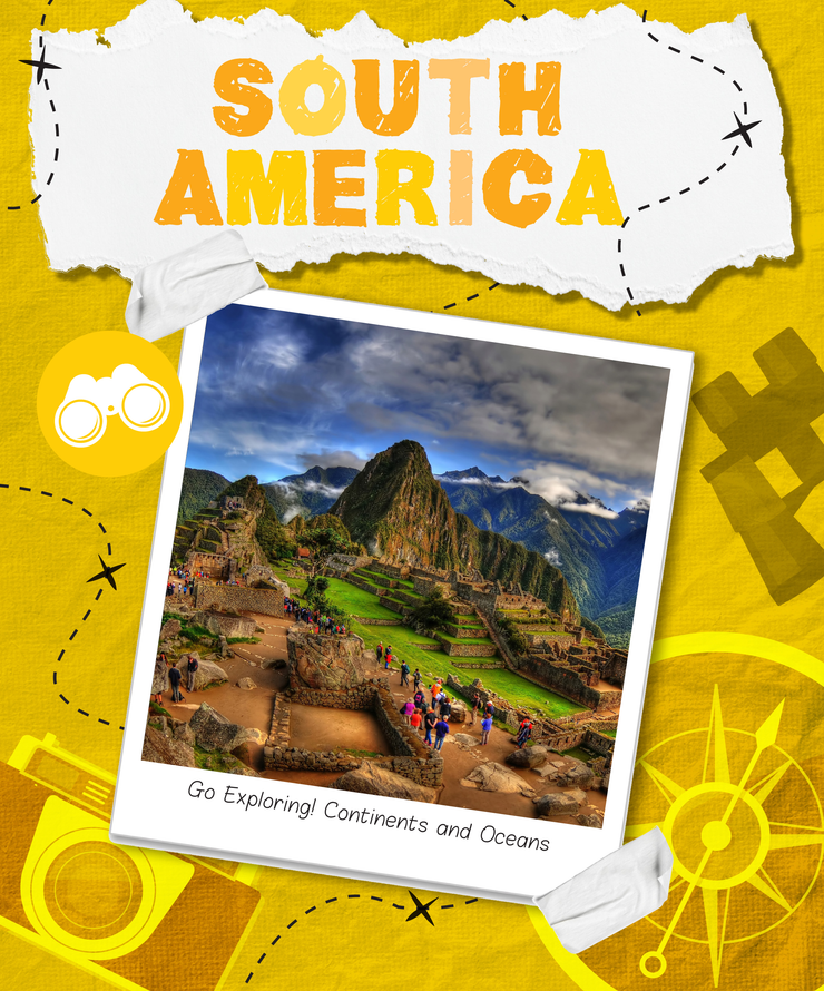 Go Exploring! Continents and Oceans: South America | Children's Books | Non-Fiction Books | BookLife Publishing Ltd