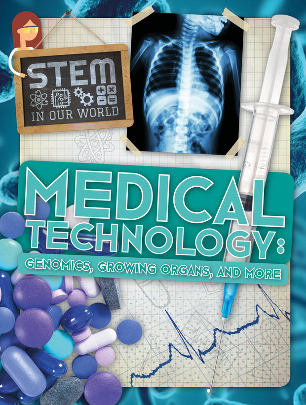 STEM In Our World: Medical Technology: Genomics, Growing Organs and More | Children's Books | Non-Fiction Books | BookLife Publishing Ltd