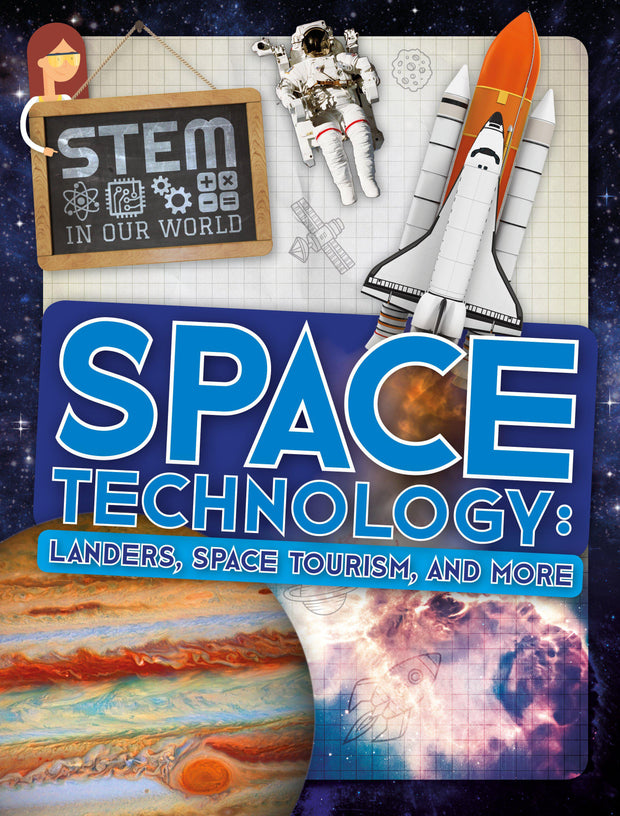 STEM In Our World: Space Technology: Landers, Space Tourism, and More | Children's Books | Non-Fiction Books | BookLife Publishing Ltd