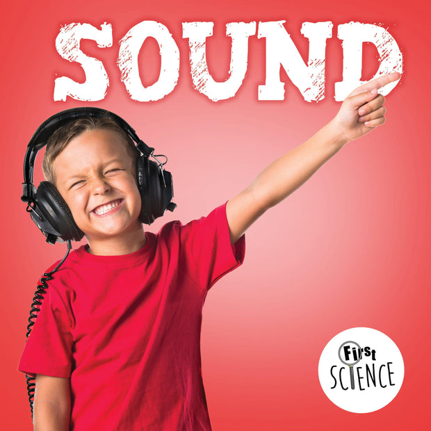 First Science: Sound | Children's Books | Non-Fiction Books | BookLife Publishing Ltd