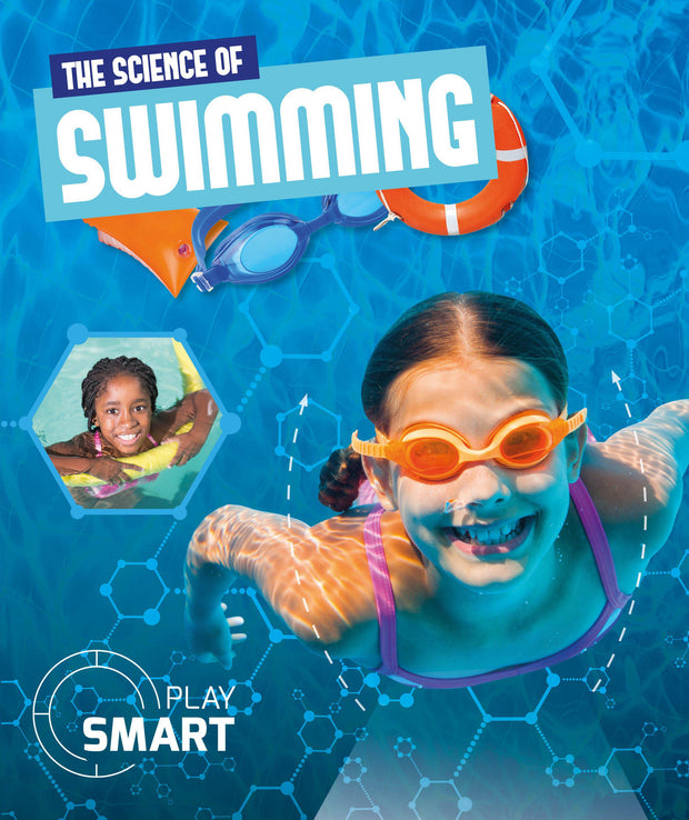 Play Smart: The Science of Swimming | Children's Books | Non-Fiction Books | BookLife Publishing Ltd