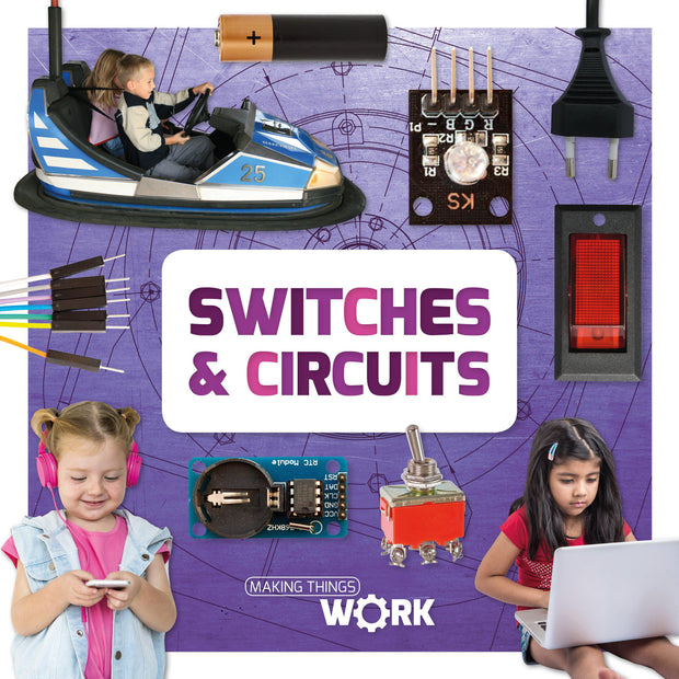 Making Things Work: Switches and Circuits | Children's Books | Non-Fiction Books | BookLife Publishing Ltd