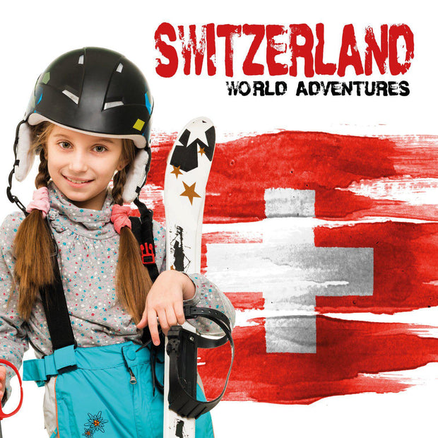 World Adventures: Switzerland | Children's Books | Non-Fiction Books | BookLife Publishing Ltd