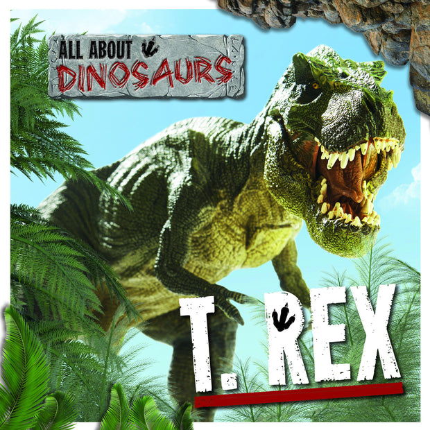 All About Dinosaurs: T-Rex | Children's Books | Non-Fiction Books | BookLife Publishing Ltd