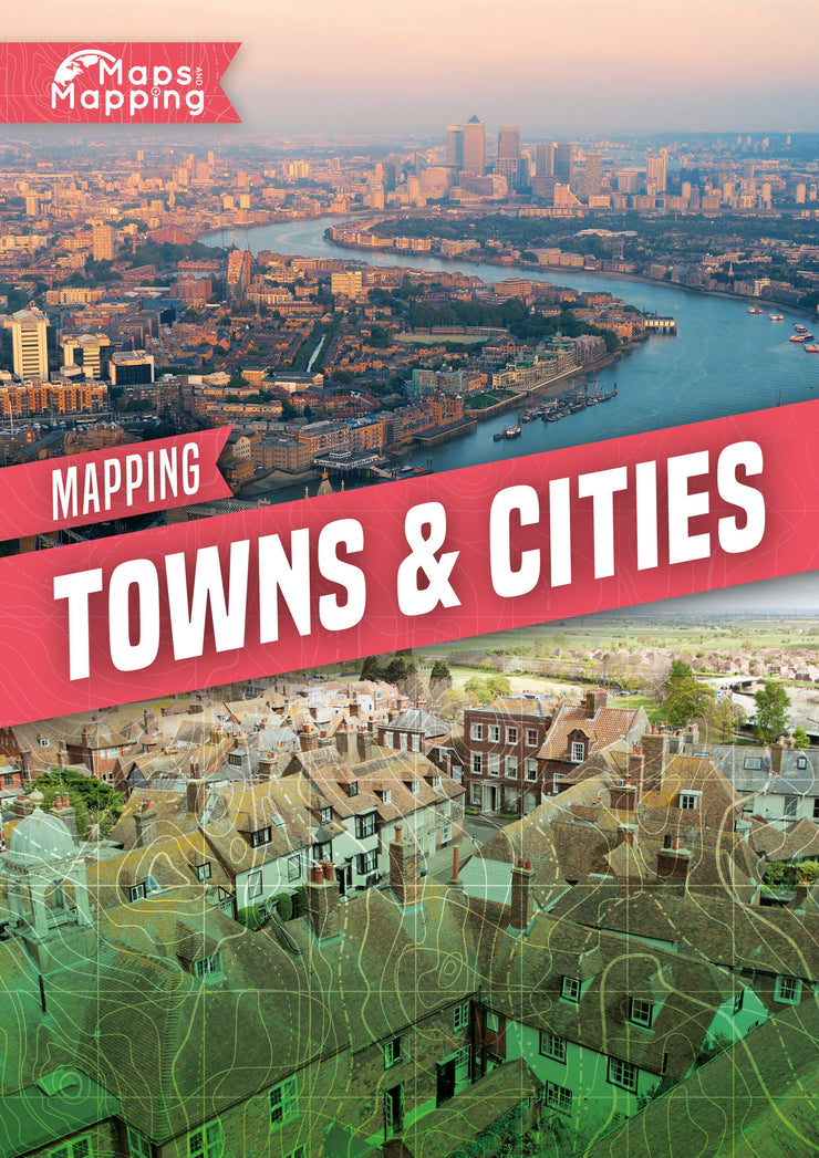Maps and Mapping: Mapping Towns and Cities | Children's Books | Non-Fiction Books | BookLife Publishing Ltd