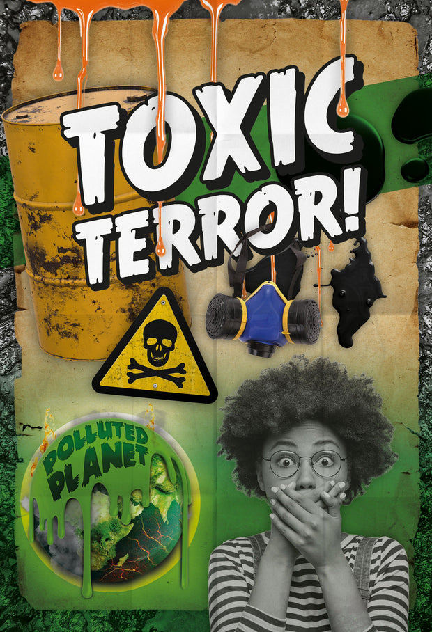 Polluted Planet: Toxic Terror! | Children's Books | Non-Fiction Books | BookLife Publishing Ltd