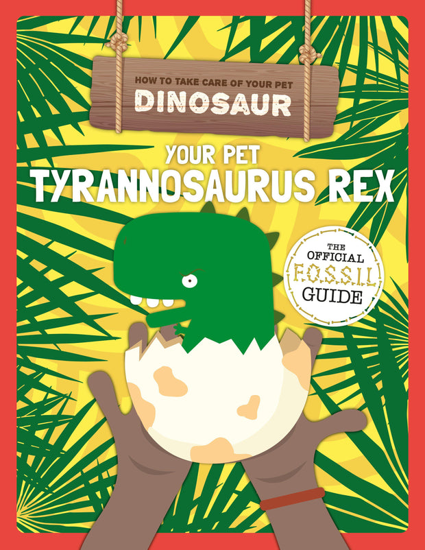 How to Take Care of Your Pet Dinosaur: Your Pet Tyrannosaurus Rex | Children's Books | Non-Fiction Books | BookLife Publishing Ltd