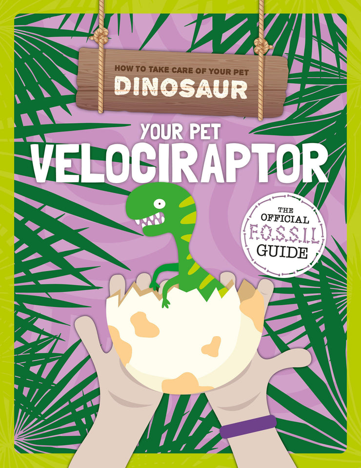 How to Take Care of Your Pet Dinosaur: Your Pet Velociraptor | Children's Books | Non-Fiction Books | BookLife Publishing Ltd