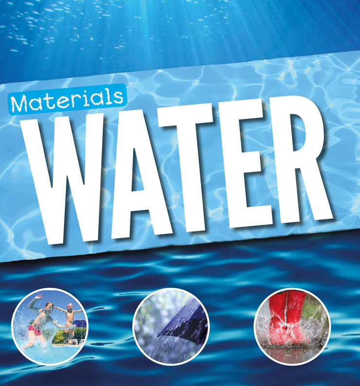 Materials: Water | Children's Books | Non-Fiction Books | BookLife Publishing Ltd