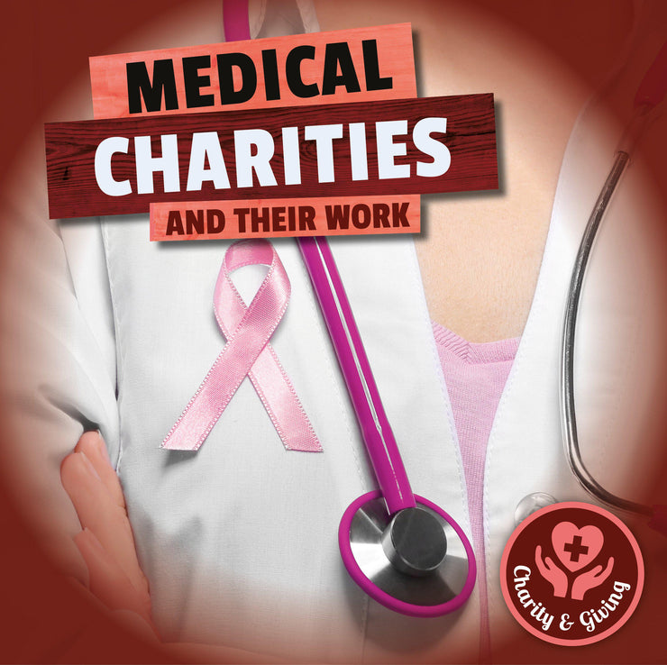 Charity and Giving: Medical Charities | Children's Books | Non-Fiction Books | BookLife Publishing Ltd