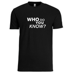 """Who Do You Know?"" Ask For Referrals T-Shirt"