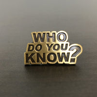 """Who do you know?"" Stuker Pin"
