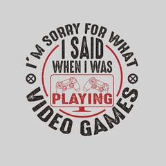 Mens Gaming T-Shirt Old School Gamer Retro Video I am Sorry What I said White Unisex T-Shirt