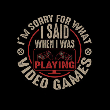 Mens Gaming T-Shirt Old School Gamer Retro Video I am Sorry What I said Black Unisex T-Shirt
