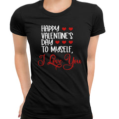 Happy valentine s day to myself Valentines Love Black T-shirt for  Women