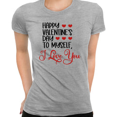 Happy valentine s day to myself Valentines Love Grey T-shirt for  Women