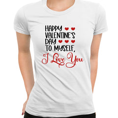 Happy valentine s day to myself Valentines Love White T-shirt for  Women