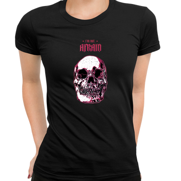 I Am Not Afraid Death Human Skull Design White T-shirt for Women Free Delivery