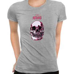 I Am Not Afraid Death Human Skull Design Grey T-shirt for Women Free Delivery
