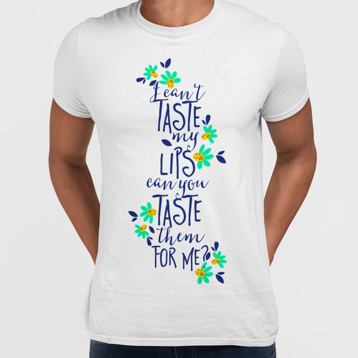 I Can't Taste My Lips, Can You Taste Them For Me - Typography T-shirt