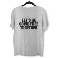 Let's Be Covid 19 Free Together Stay Home Grey Tee