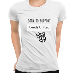 Women Born to Support For Leeds-United Football Club Ladies Eco Crew Neck White T-Shirt