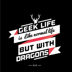 Geek Life Is Like Normal Life But With Dragons T-shirts With An Attitude