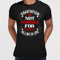 Gravitation is not responsible for People falling in love - valentine's day T-shirt edition