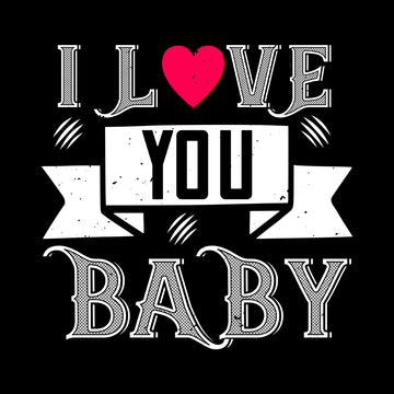 I love you baby- valentine's day T-shirt edition