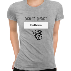 Women Born to Support For Fulham Football Club Ladies Eco Crew Neck Grey T-Shirt