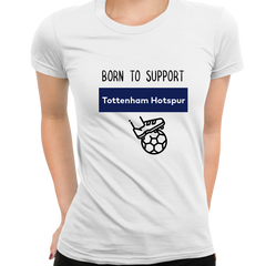 Women Born to Support For Tottenham Hotspur Football Club Ladies Eco Crew Neck White T-Shirt
