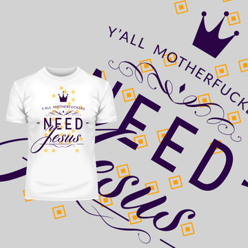 Jesus Christ, we all need him Y-all Motherfuckers Need Jesus T-shirt