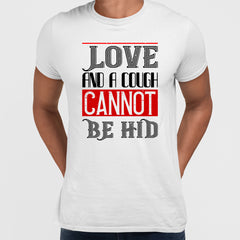 Love and a cough cannot be hid - valentine's day Unisex T-shirt edition