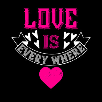 Love is every where - valentine's day Unisex T-shirt edition