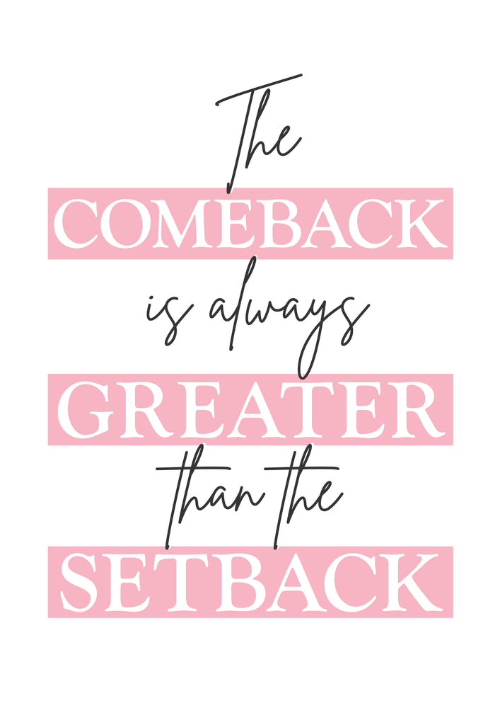 """COMEBACK GREATER THAN SETBACK"" QUOTE PRINT"