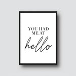 """YOU HAD ME AT HELLO"" PRINT"