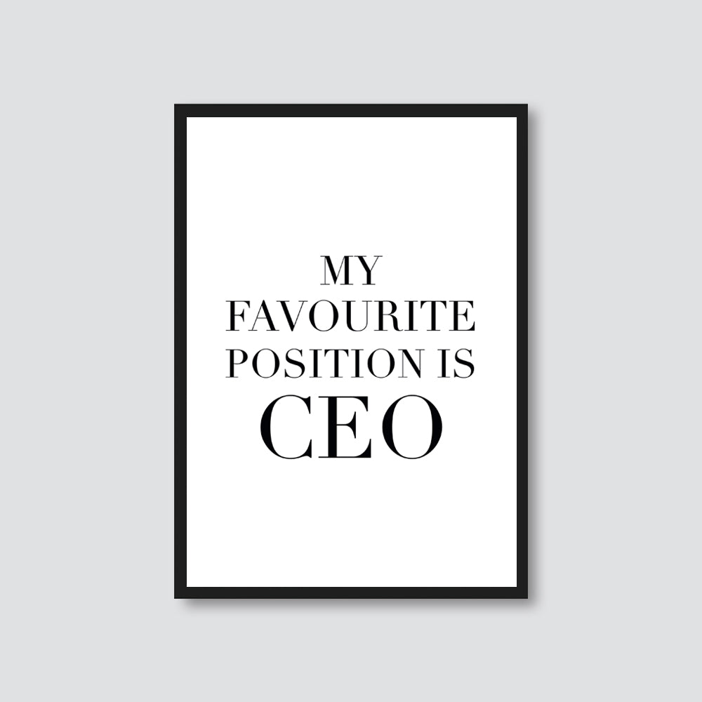'MY FAVOURITE POSITION IS CEO' PRINT