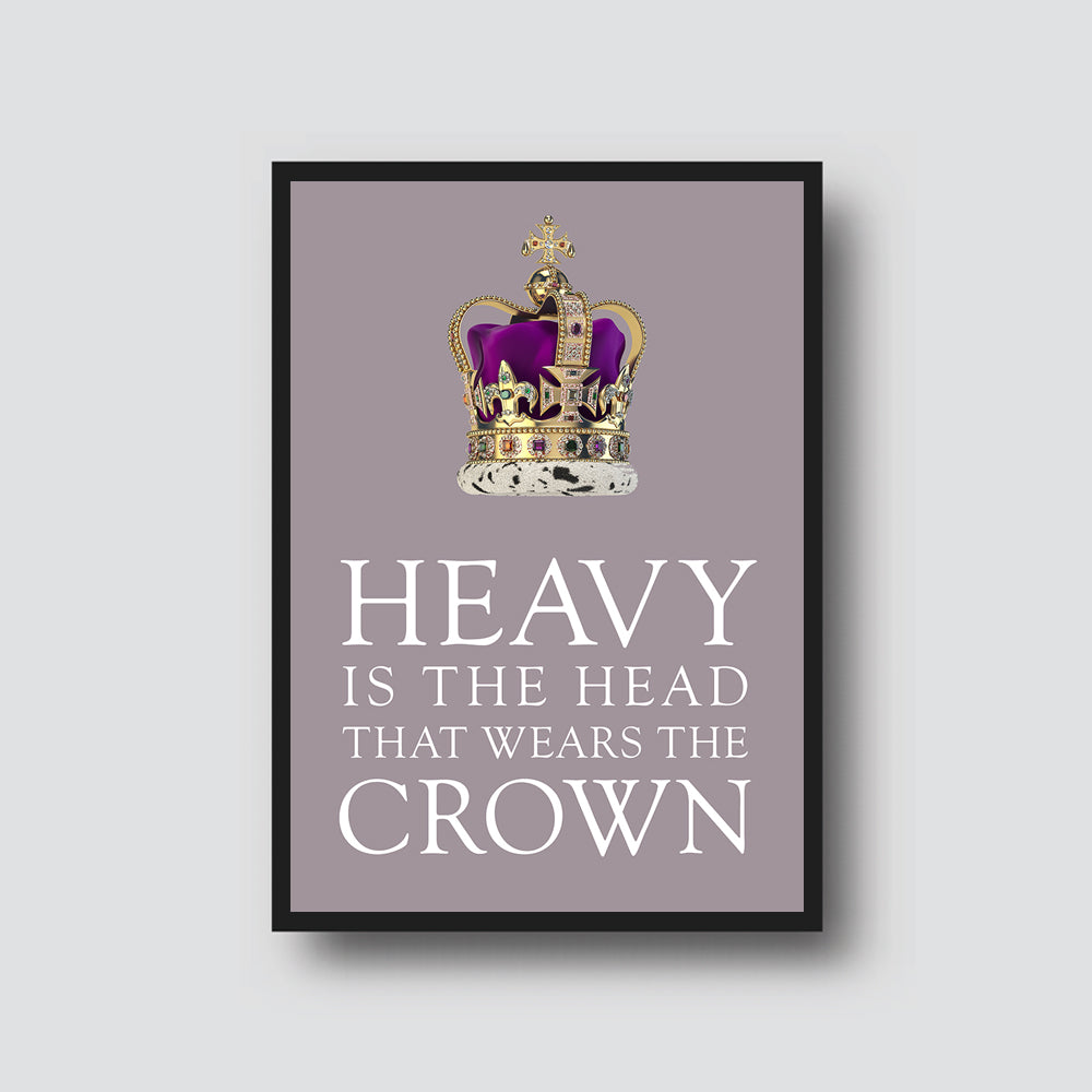 """HEAVY IS THE HEAD"" PRINT"