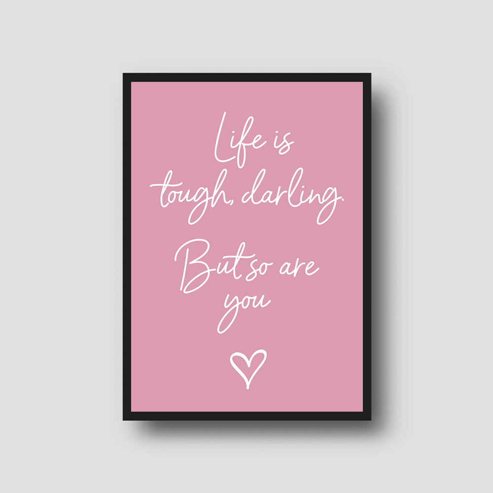 """LIFE IS TOUGH, DARLING"" PRINT"