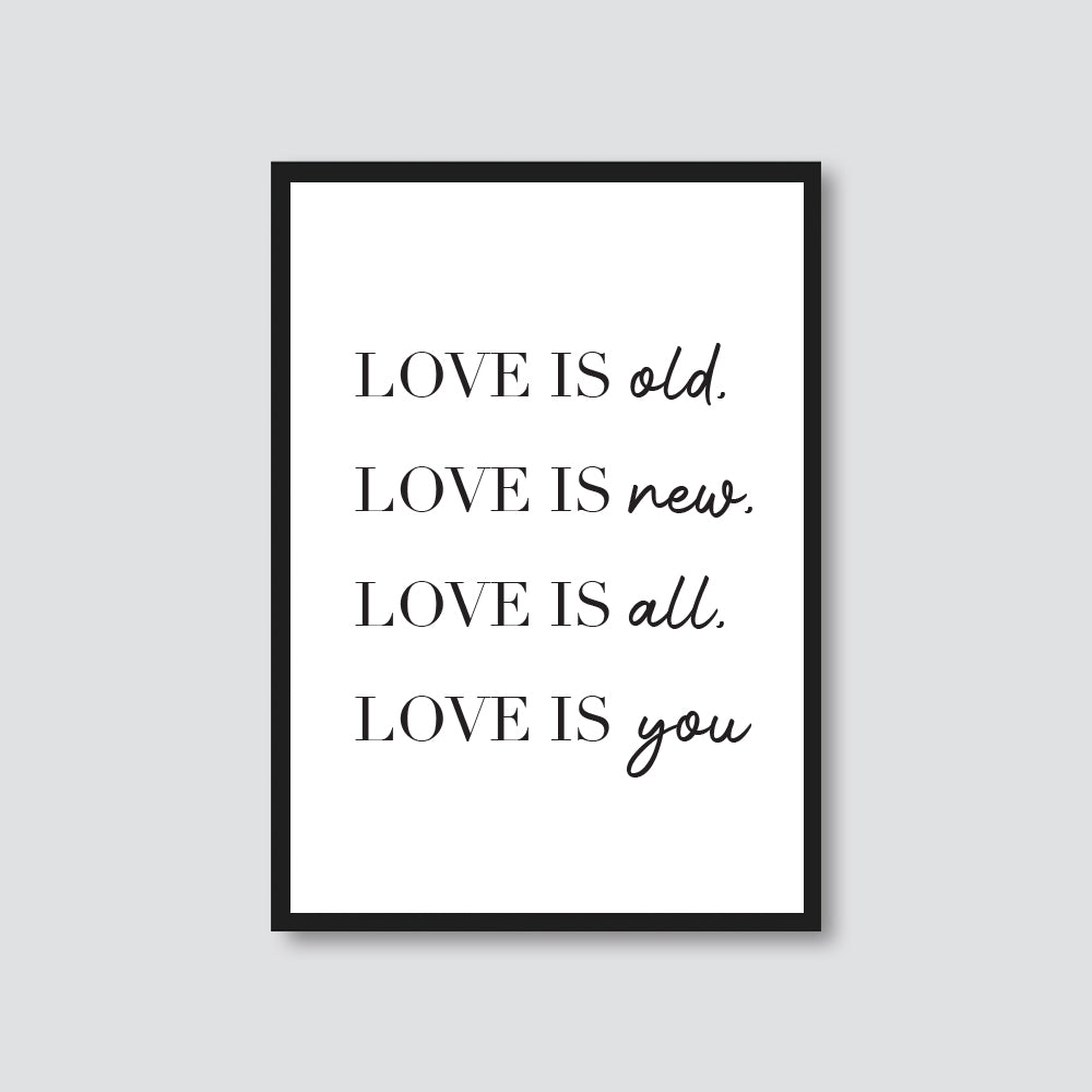 'LOVE IS OLD, LOVE IS NEW...' PRINT
