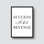 """SUCCESS IS THE BEST REVENGE"" QUOTE PRINT"