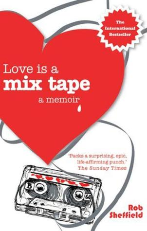 Love is a Mix Tape: A Memoir