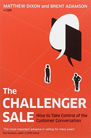 The Challenger Sale: Taking Control of the Customer Conversation. Matthew Dixon and Brent Adamson