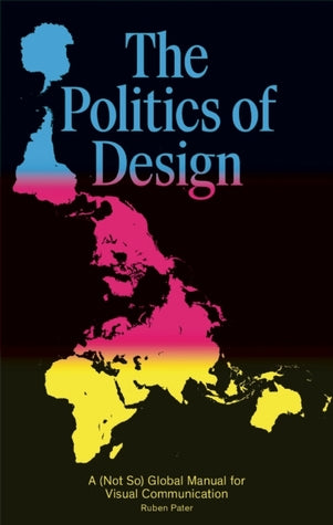 The Politics of Design: A (Not So) Global Manual for Visual Communication
