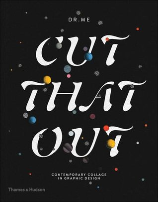 Cut That Out: Contemporary Collage in Graphic Design